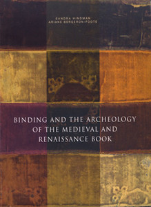 BINDING AND THE ARCHEOLOGY OF THE MEDIEVAL AND RENAISSANCE BOOK